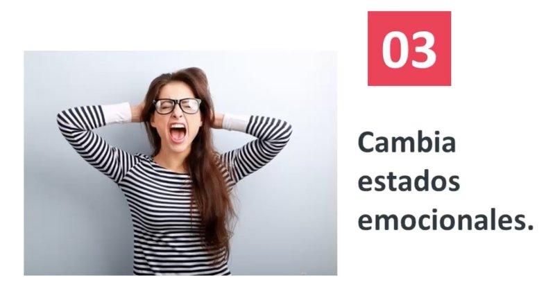 3. Cambia estados emocionales